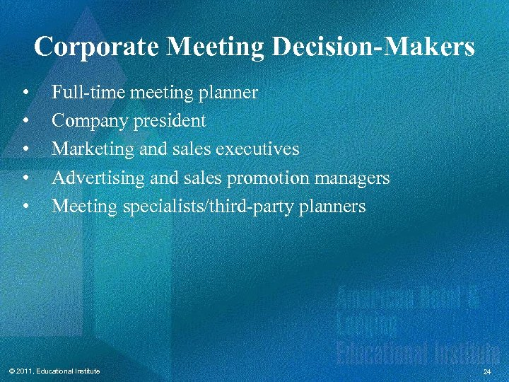 Corporate Meeting Decision-Makers • • • Full-time meeting planner Company president Marketing and sales