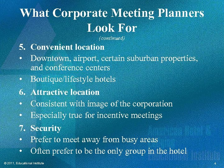What Corporate Meeting Planners Look For (continued) 5. Convenient location • Downtown, airport, certain
