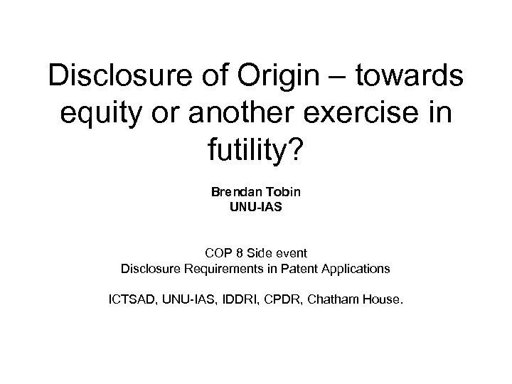 Disclosure of Origin – towards equity or another exercise in futility? Brendan Tobin UNU-IAS