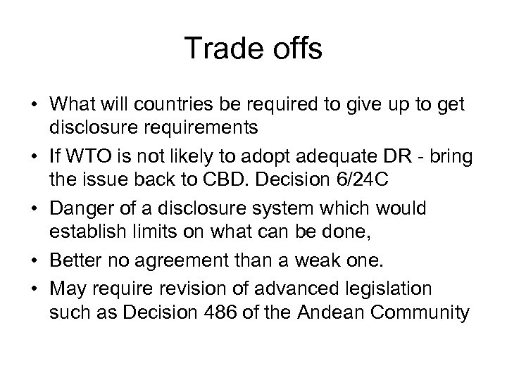 Trade offs • What will countries be required to give up to get disclosure