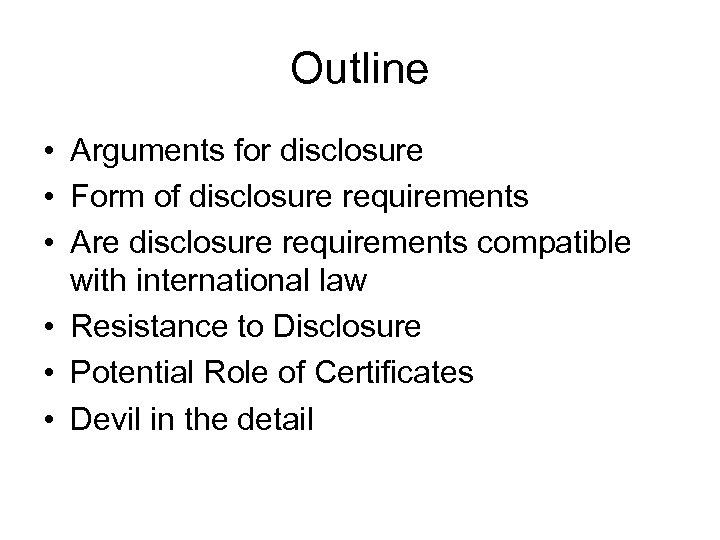 Outline • Arguments for disclosure • Form of disclosure requirements • Are disclosure requirements