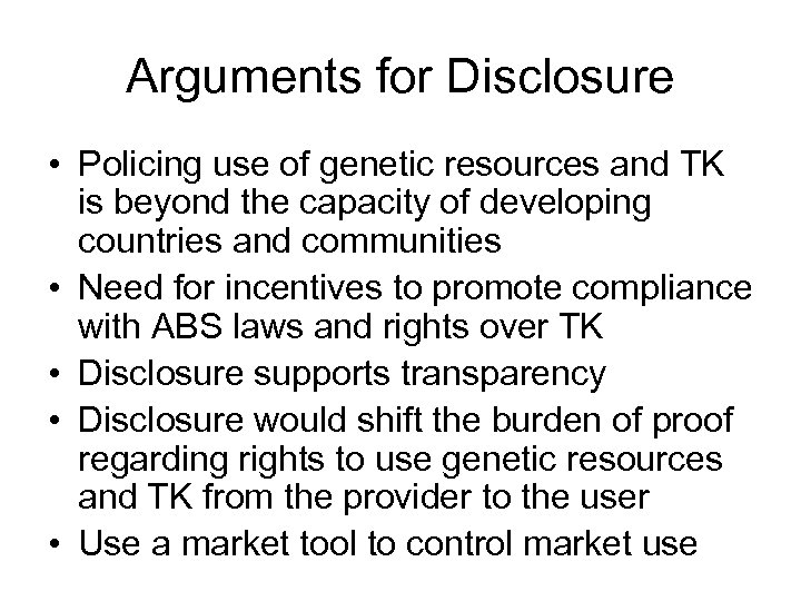 Arguments for Disclosure • Policing use of genetic resources and TK is beyond the