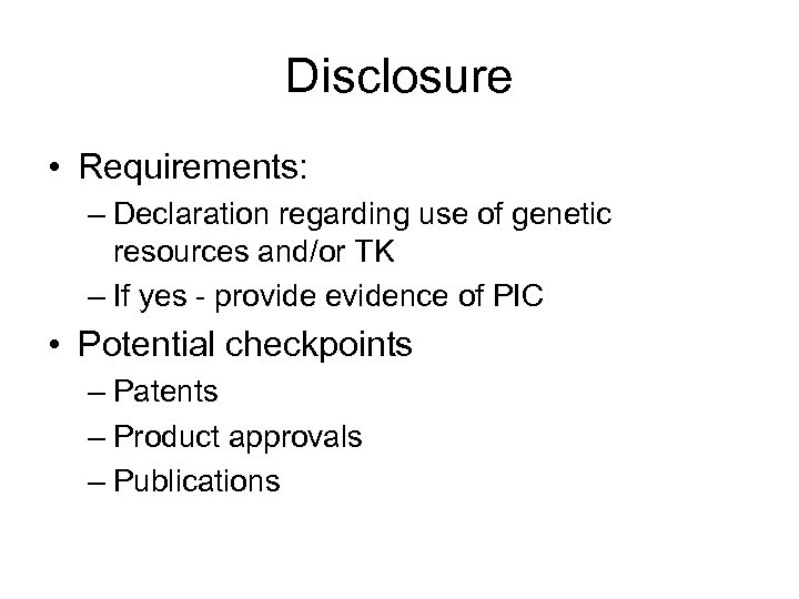 Disclosure • Requirements: – Declaration regarding use of genetic resources and/or TK – If