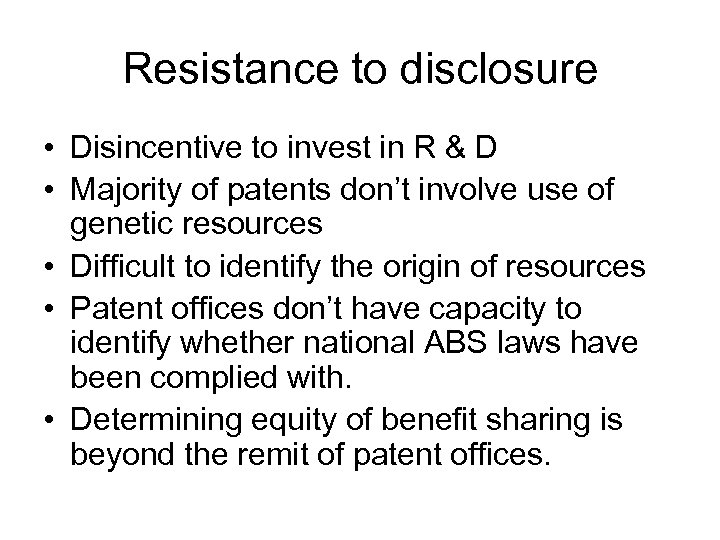 Resistance to disclosure • Disincentive to invest in R & D • Majority of