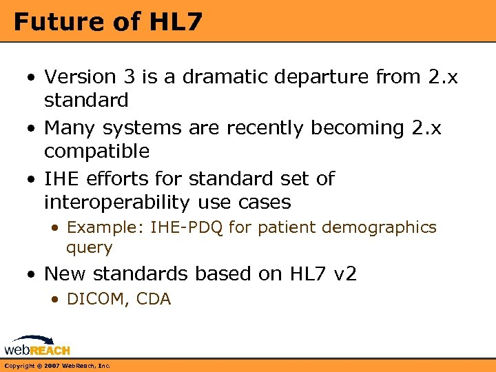 Future of HL 7 • Version 3 is a dramatic departure from 2. x