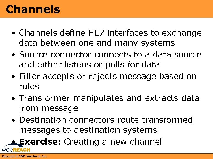 Channels • Channels define HL 7 interfaces to exchange data between one and many
