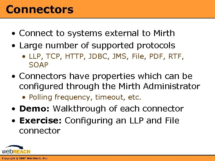 Connectors • Connect to systems external to Mirth • Large number of supported protocols