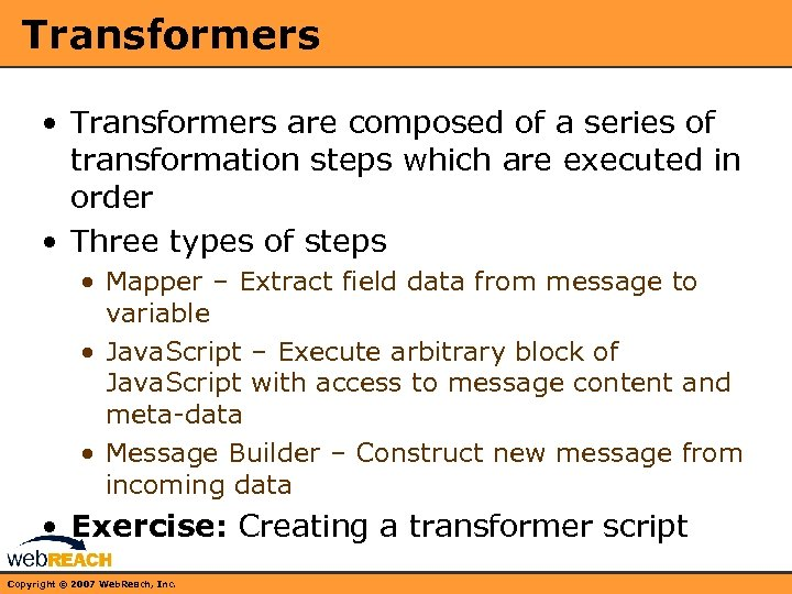 Transformers • Transformers are composed of a series of transformation steps which are executed
