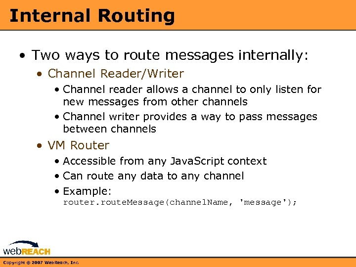 Internal Routing • Two ways to route messages internally: • Channel Reader/Writer • Channel