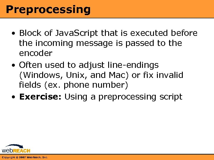 Preprocessing • Block of Java. Script that is executed before the incoming message is