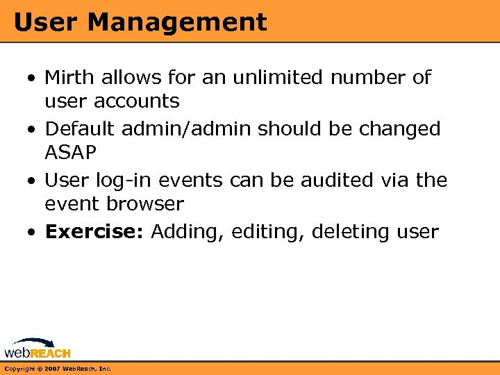 User Management • Mirth allows for an unlimited number of user accounts • Default