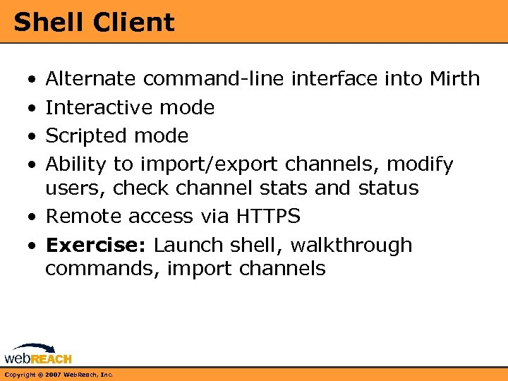 Shell Client • • Alternate command-line interface into Mirth Interactive mode Scripted mode Ability