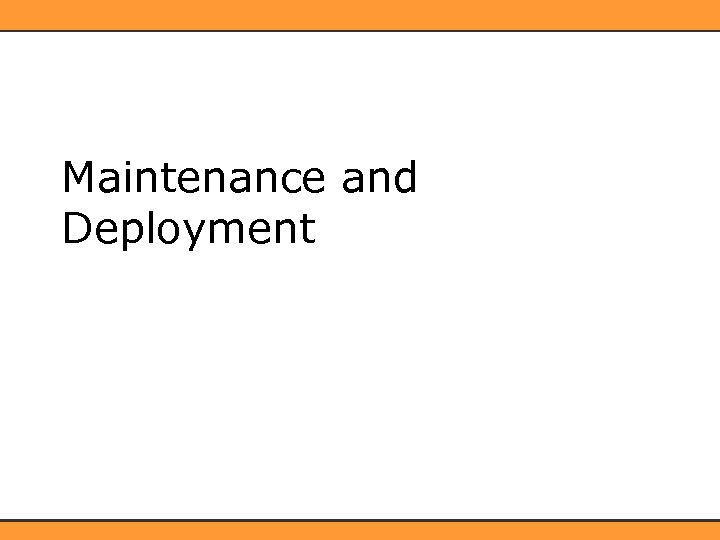 Maintenance and Deployment