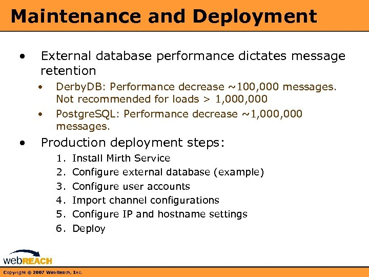 Maintenance and Deployment • External database performance dictates message retention • • • Derby.