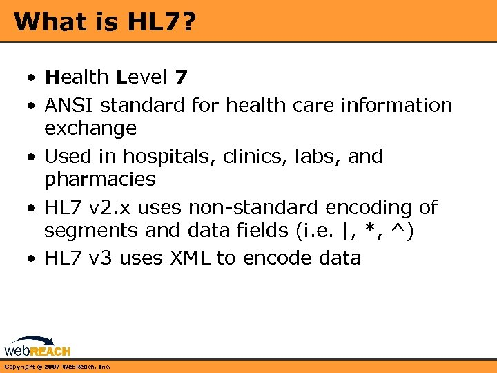What is HL 7? • Health Level 7 • ANSI standard for health care