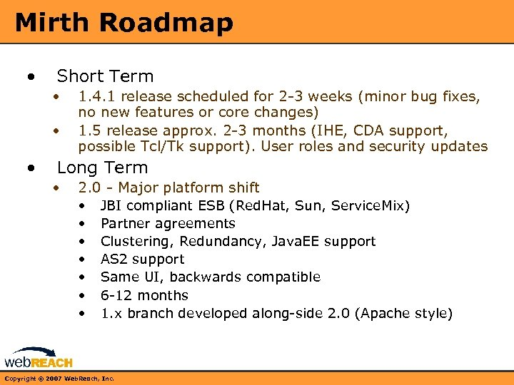 Mirth Roadmap • Short Term • • • 1. 4. 1 release scheduled for