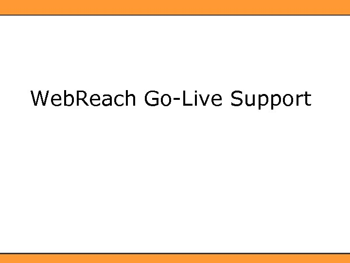 Web. Reach Go-Live Support