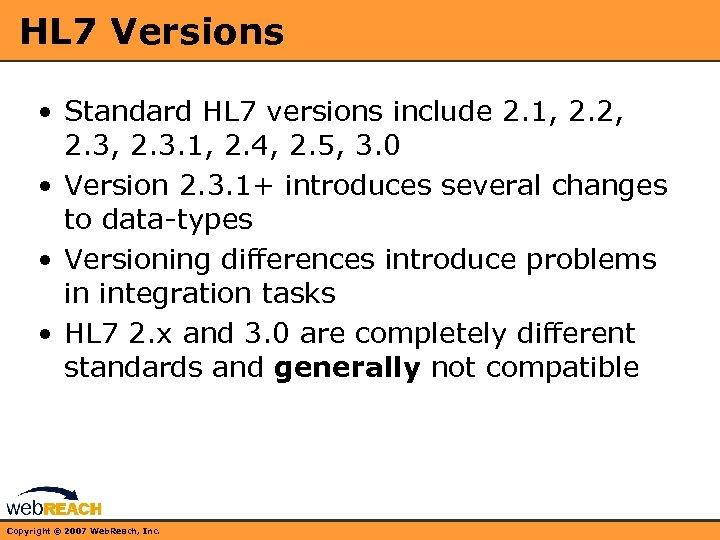 HL 7 Versions • Standard HL 7 versions include 2. 1, 2. 2, 2.