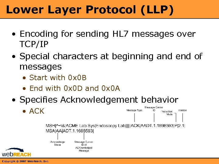 Lower Layer Protocol (LLP) • Encoding for sending HL 7 messages over TCP/IP •
