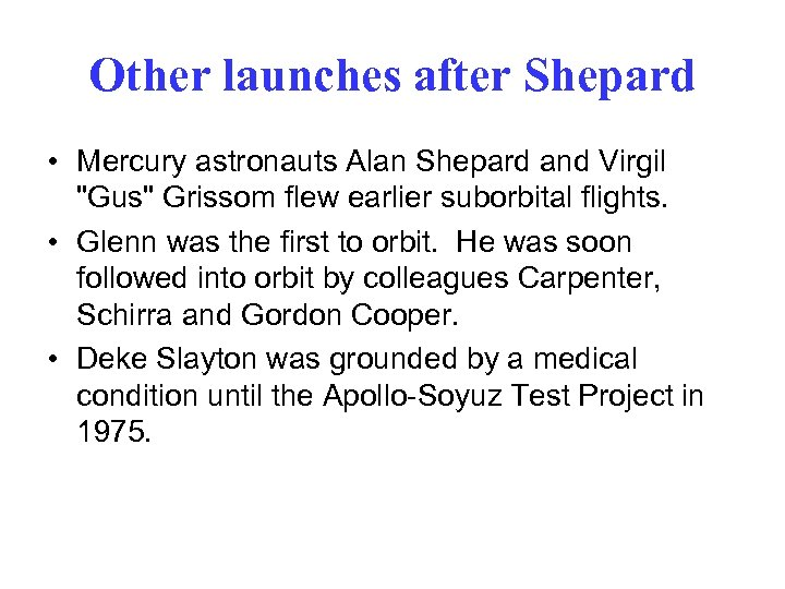 Other launches after Shepard • Mercury astronauts Alan Shepard and Virgil
