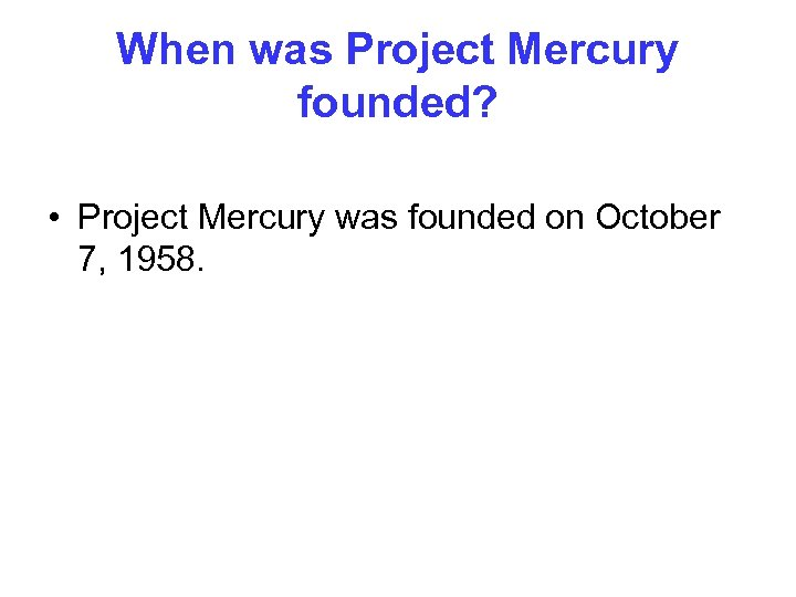When was Project Mercury founded? • Project Mercury was founded on October 7, 1958.