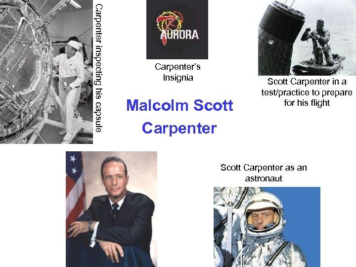 Carpenter inspecting his capsule Carpenter's Insignia Malcolm Scott Carpenter in a test/practice to prepare