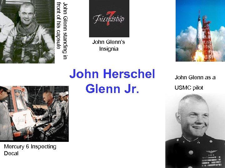 John Glenn standing in front of his capsule John Glenn's Insignia John Herschel Glenn