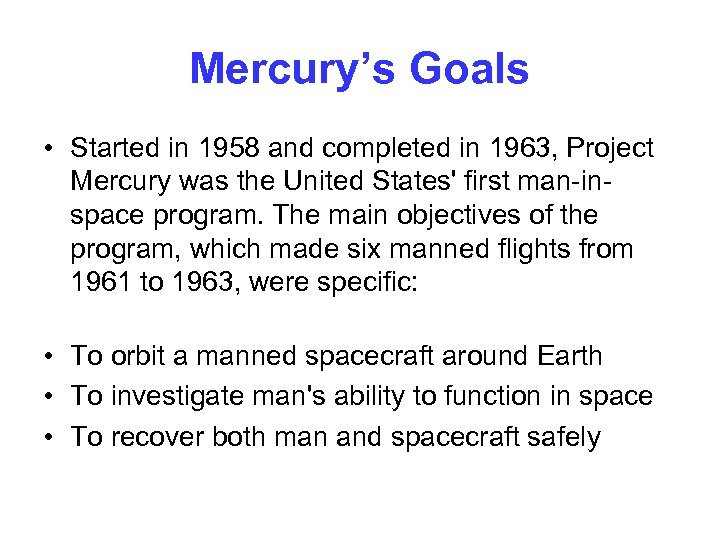 Mercury's Goals • Started in 1958 and completed in 1963, Project Mercury was the