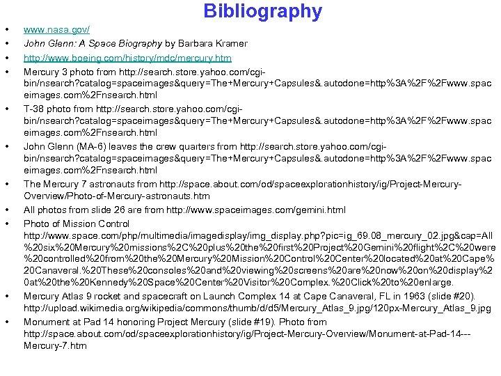 Bibliography • • • www. nasa. gov/ John Glenn: A Space Biography by Barbara