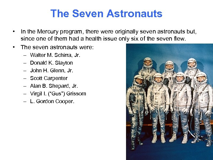 The Seven Astronauts • In the Mercury program, there were originally seven astronauts but,