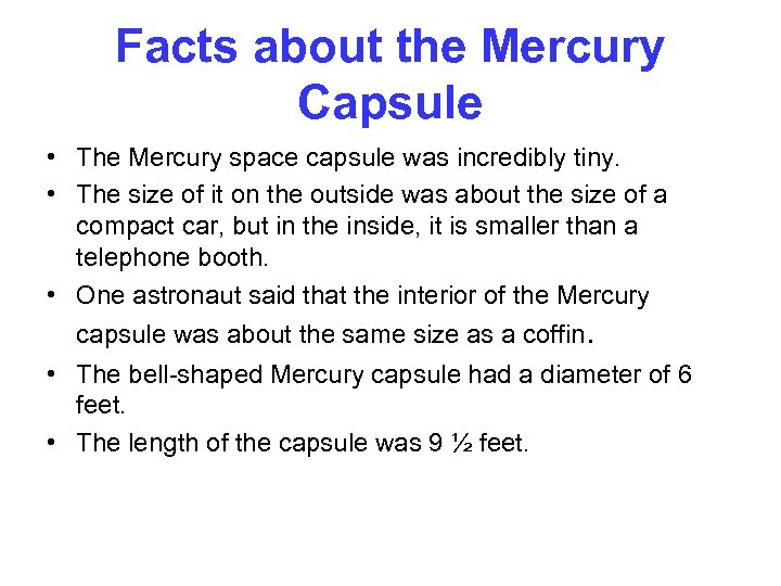 Facts about the Mercury Capsule • The Mercury space capsule was incredibly tiny. •