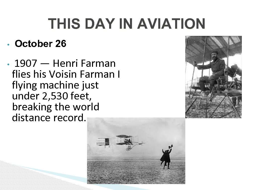THIS DAY IN AVIATION • • October 26 1907 — Henri Farman flies his