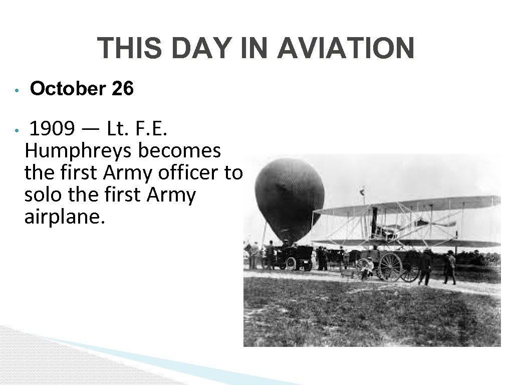 THIS DAY IN AVIATION • • October 26 1909 — Lt. F. E. Humphreys