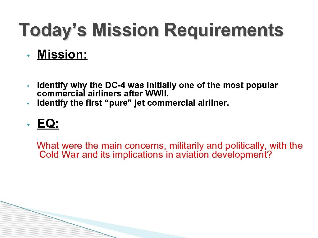 Today's Mission Requirements • Mission: • Identify why the DC-4 was initially one of