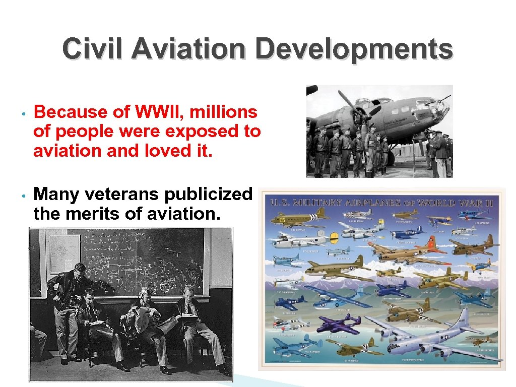 Civil Aviation Developments • Because of WWII, millions of people were exposed to aviation