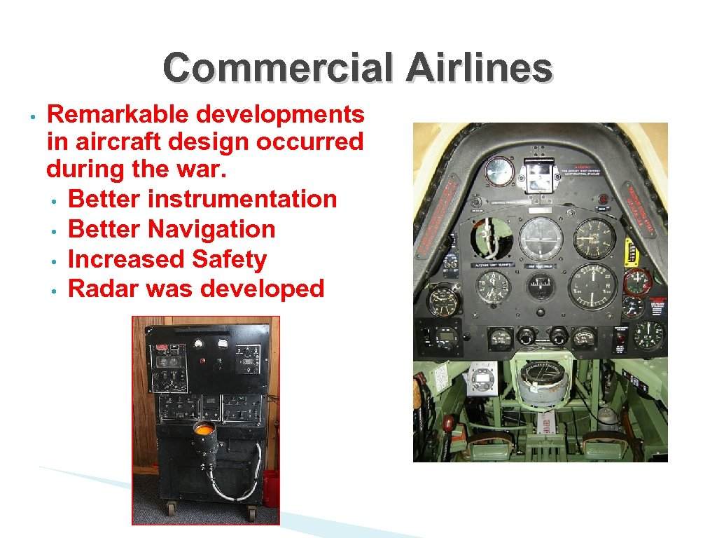 Commercial Airlines • Remarkable developments in aircraft design occurred during the war. • Better