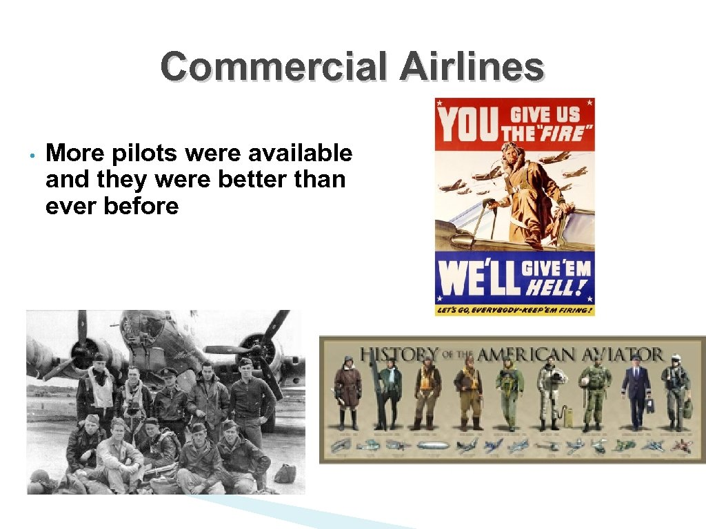 Commercial Airlines • More pilots were available and they were better than ever before