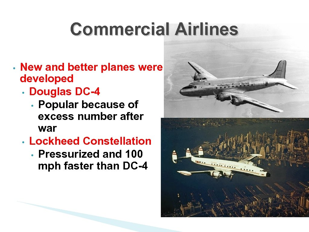 Commercial Airlines • New and better planes were developed • Douglas DC-4 • Popular