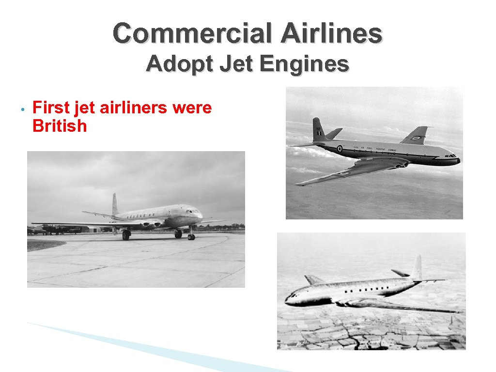 Commercial Airlines Adopt Jet Engines • First jet airliners were British