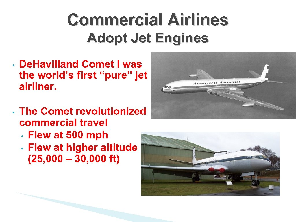 Commercial Airlines Adopt Jet Engines • De. Havilland Comet I was the world's first