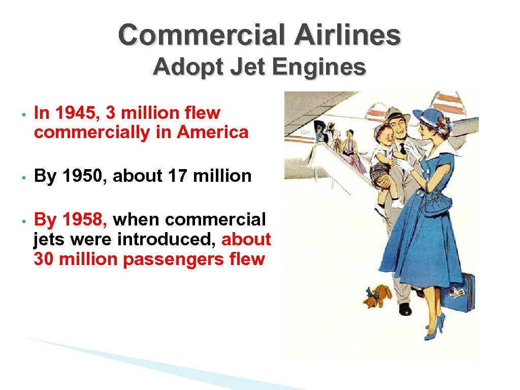 Commercial Airlines Adopt Jet Engines • In 1945, 3 million flew commercially in America
