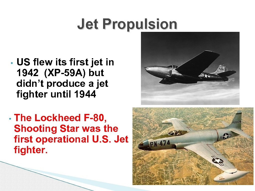 Jet Propulsion • • US flew its first jet in 1942 (XP-59 A) but