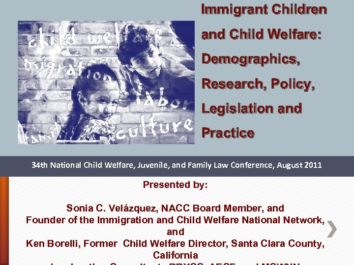 Immigrant Children and Child Welfare: Demographics, Research, Policy, Legislation and Practice 34 th National