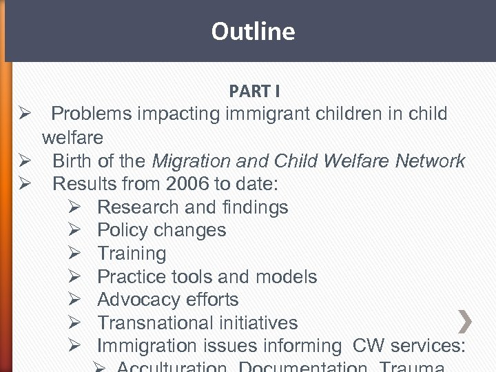 Outline PART I Ø Problems impacting immigrant children in child welfare Ø Birth of
