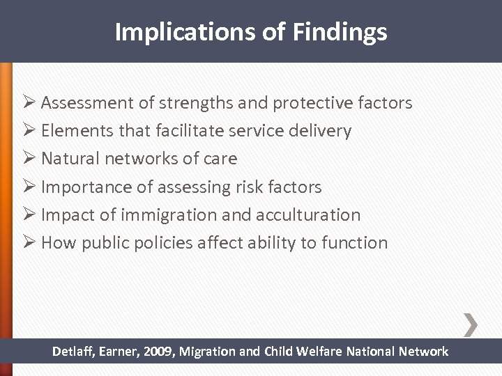 Implications of Findings Ø Assessment of strengths and protective factors Ø Elements that facilitate