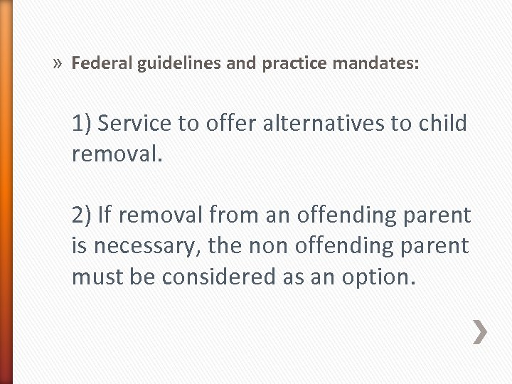» Federal guidelines and practice mandates: 1) Service to offer alternatives to child removal.