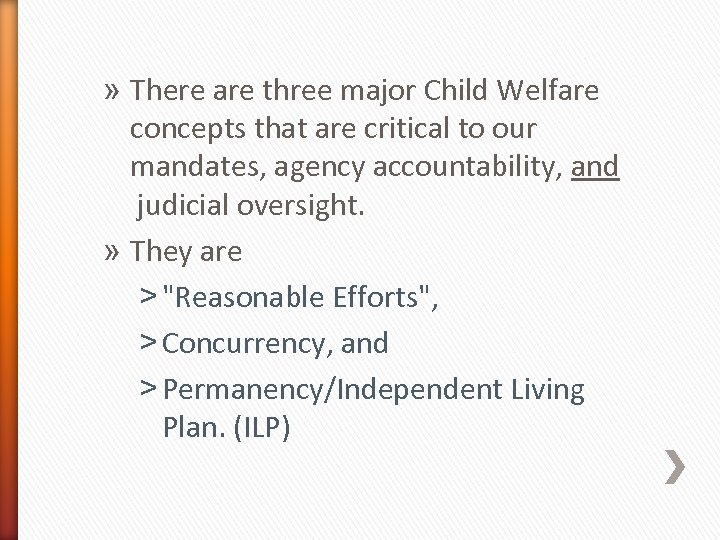 » There are three major Child Welfare concepts that are critical to our mandates,
