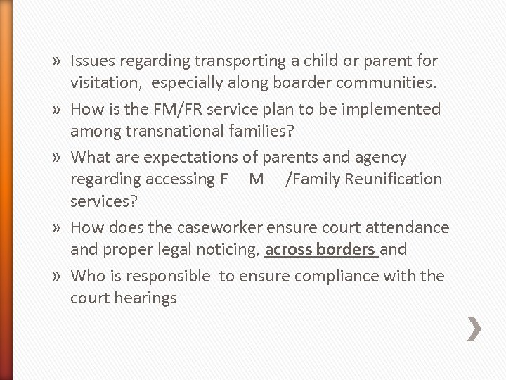 » Issues regarding transporting a child or parent for visitation, especially along boarder communities.