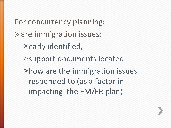 For concurrency planning: » are immigration issues: ˃ early identified, ˃ support documents located