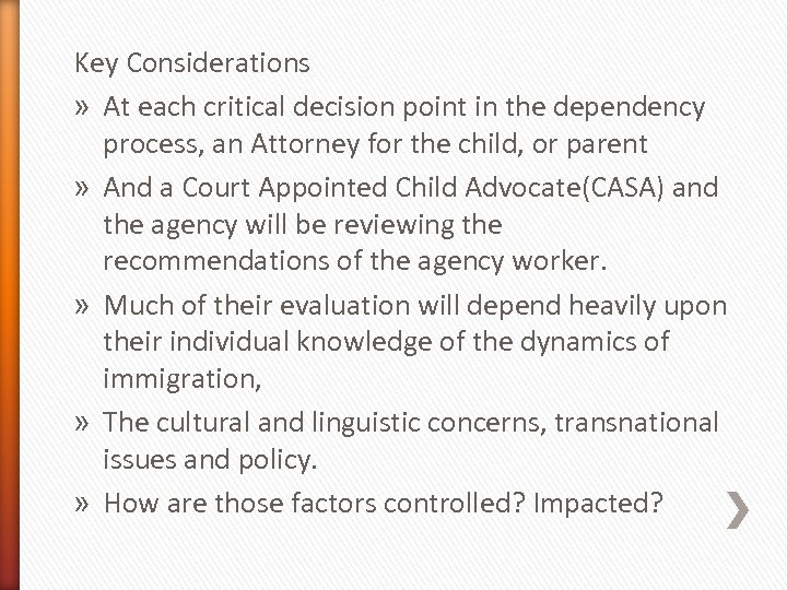 Key Considerations » At each critical decision point in the dependency process, an Attorney